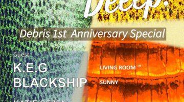 【KATIE SE7EN、スケジュール更新!】代官山Debrisで開催中の 「Deeep!」が1周年!!!
